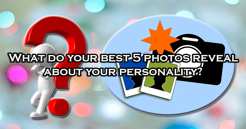 What do your best 5 photos reveal about your personality?