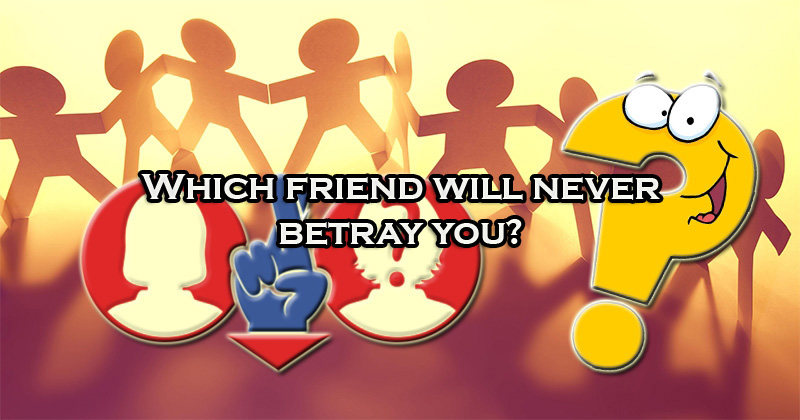 Which friend will never betray you?