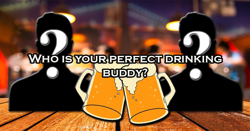 Who is your perfect drinking buddy?