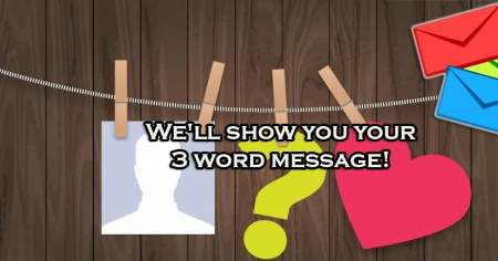 We'll show you your 3 word message!