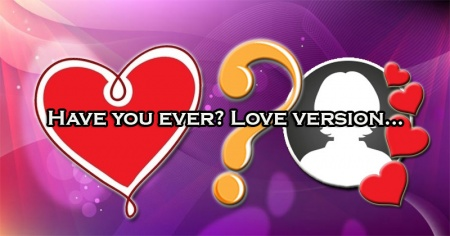 Have you ever? Love version...