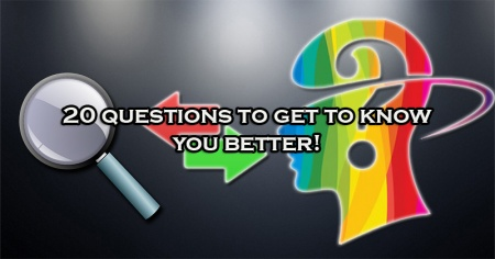 20 Questions to get to know you better!