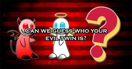 Can we guess who your evil twin is?