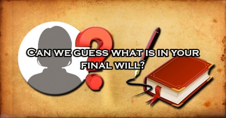 Can we guess what is in your final will?