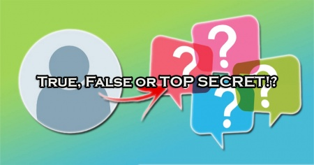 True, False or TOP SECRET!?