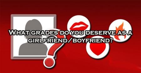 What grades do you deserve as a girlfriend/boyfriend?