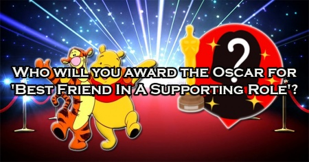 Who will you award the Oscar for 'Best Friend In A Supporting Role'?