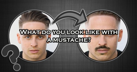 What do you look like with a mustache?